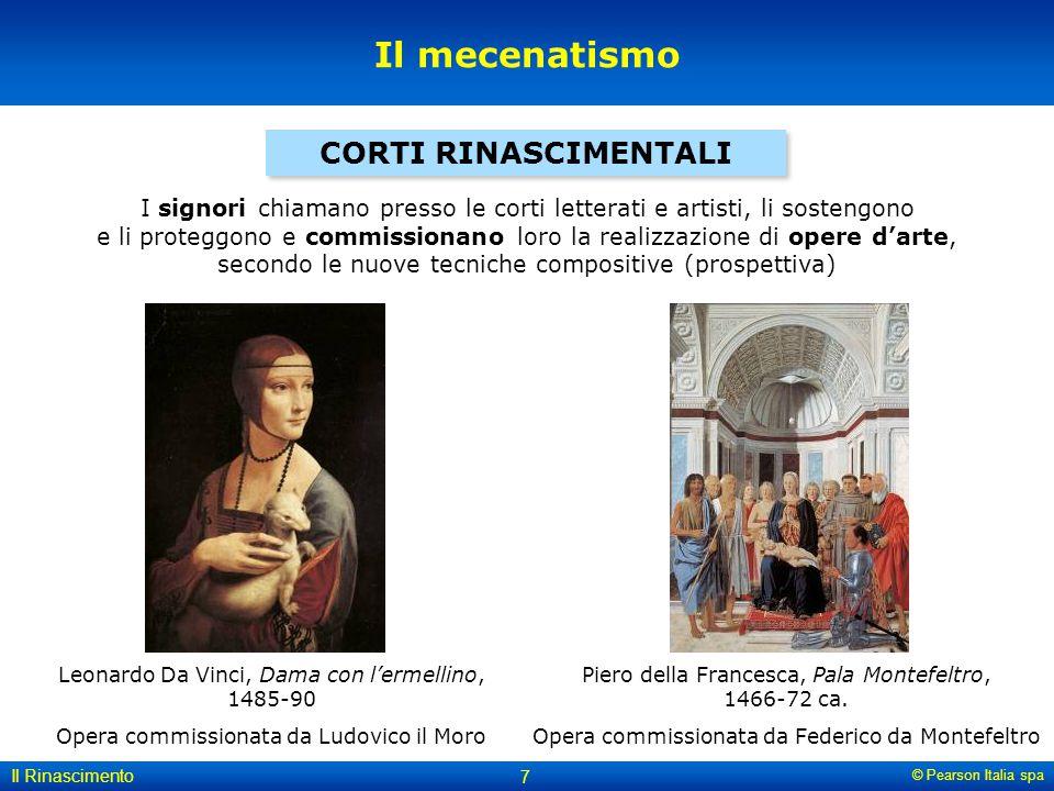 © Pearson Italia spa Il Rinascimento 7 Il mecenatismo CORTI RINASCIMENTALI I signori chiamano presso le corti letterati e artisti, li sostengono e li