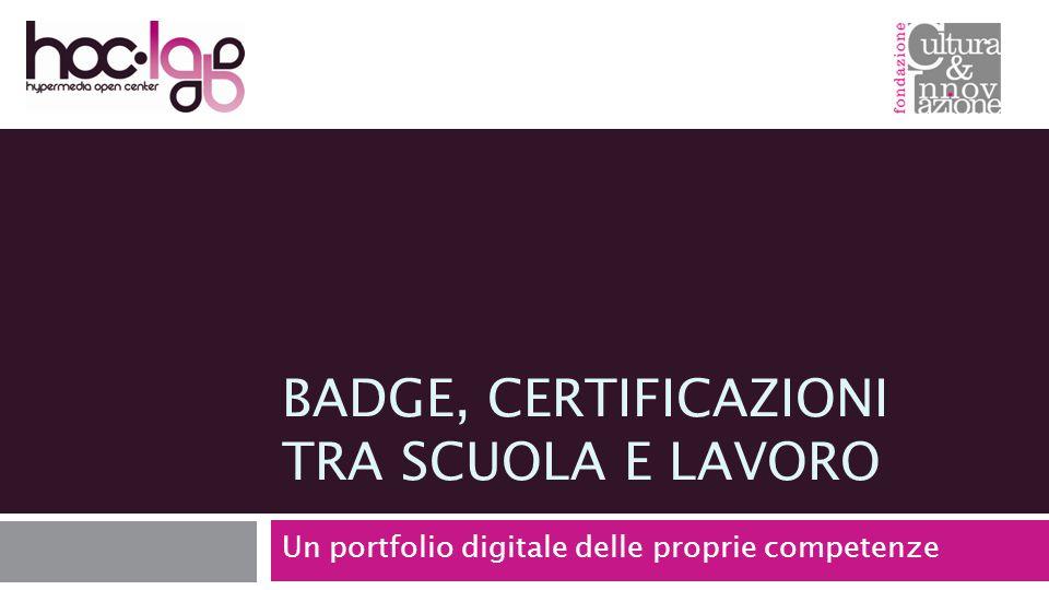 BADGE, CERTIFICAZIONI TRA SCUOLA E LAVORO Un portfolio digitale delle proprie competenze
