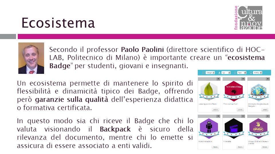 Ecosistema Secondo il professor Paolo Paolini (direttore scientifico di HOC- LAB, Politecnico di Milano) è importante creare un ecosistema Badge per studenti, giovani e insegnanti.