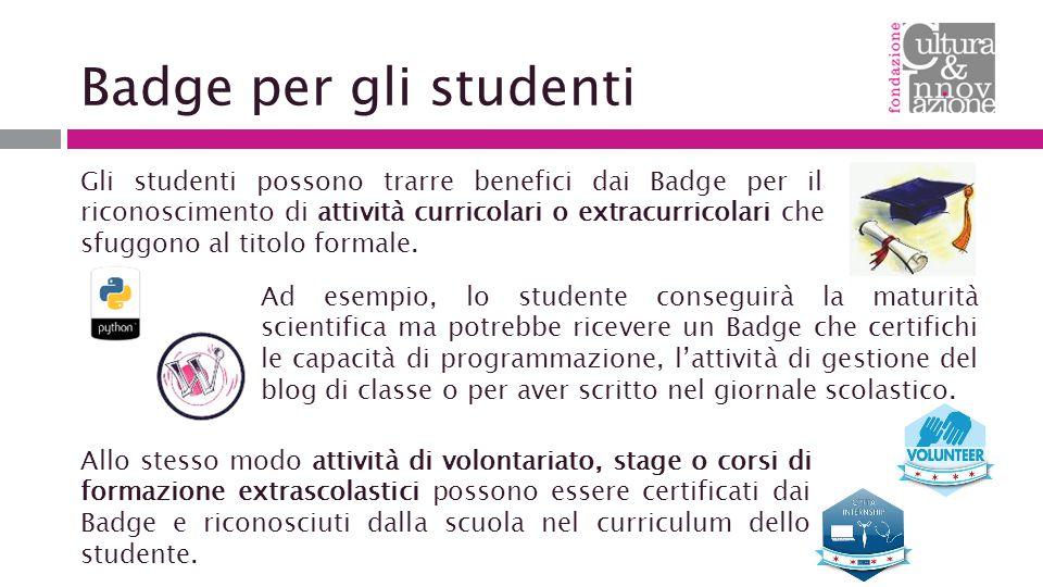 Badge per gli studenti Gli studenti possono trarre benefici dai Badge per il riconoscimento di attività curricolari o extracurricolari che sfuggono al titolo formale.