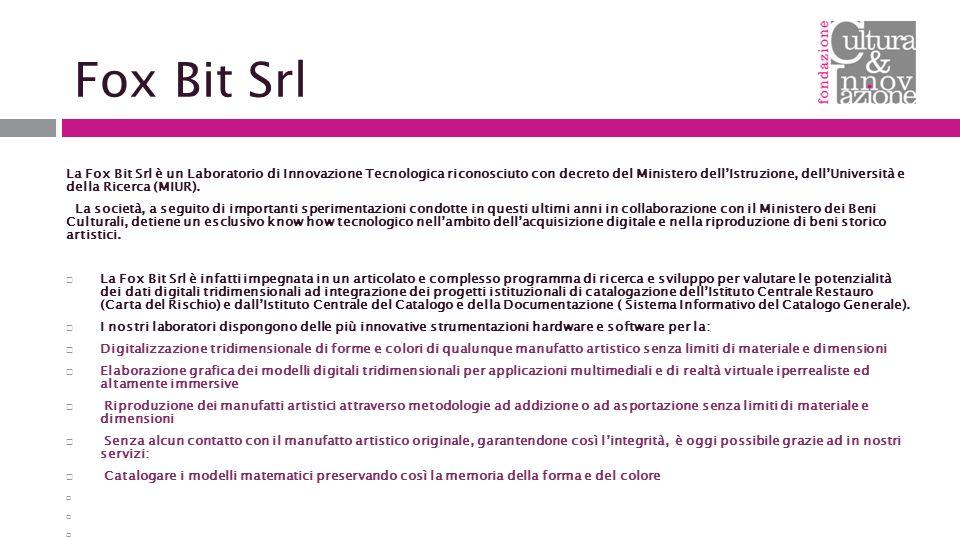 Fox Bit Srl La Fox Bit Srl è un Laboratorio di Innovazione Tecnologica riconosciuto con decreto del Ministero dell'Istruzione, dell'Università e della Ricerca (MIUR).