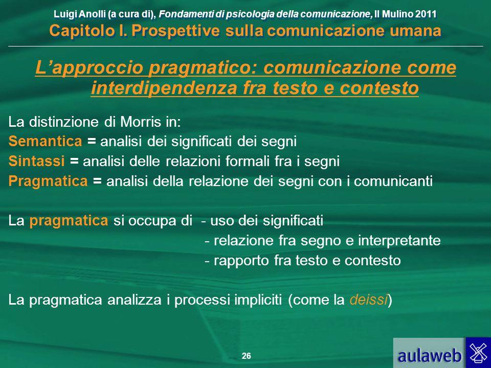 Luigi Anolli (a cura di), Fondamenti di psicologia della comunicazione, Il Mulino 2011 Capitolo I. Prospettive sulla comunicazione umana 26 L'approcci