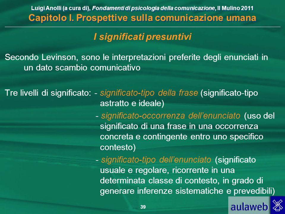 Luigi Anolli (a cura di), Fondamenti di psicologia della comunicazione, Il Mulino 2011 Capitolo I. Prospettive sulla comunicazione umana 39 I signific