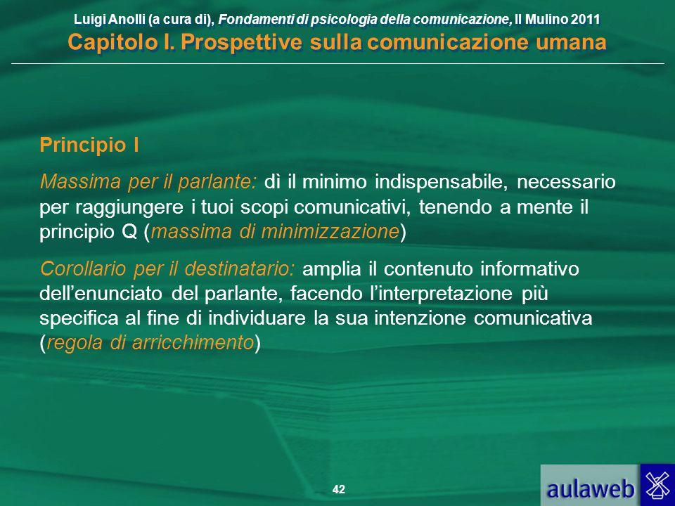 Luigi Anolli (a cura di), Fondamenti di psicologia della comunicazione, Il Mulino 2011 Capitolo I. Prospettive sulla comunicazione umana 42 Principio