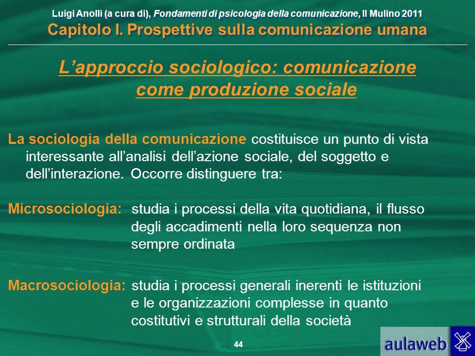 Luigi Anolli (a cura di), Fondamenti di psicologia della comunicazione, Il Mulino 2011 Capitolo I. Prospettive sulla comunicazione umana 44 L'approcci