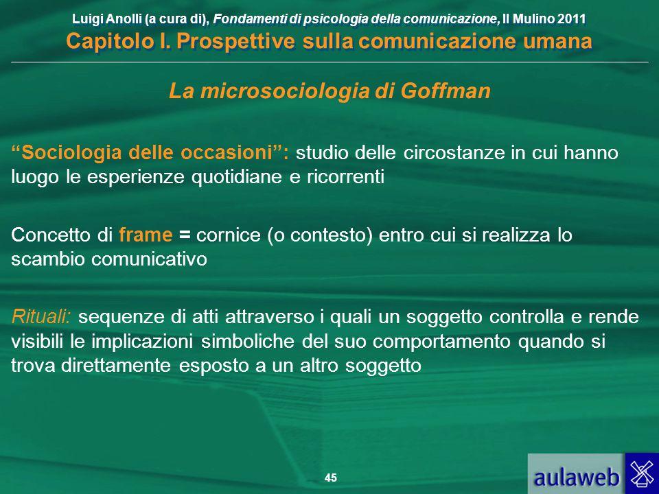 Luigi Anolli (a cura di), Fondamenti di psicologia della comunicazione, Il Mulino 2011 Capitolo I. Prospettive sulla comunicazione umana 45 La microso
