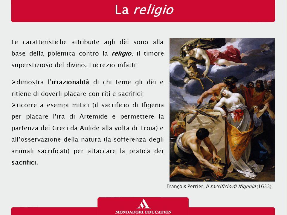 La religio Le caratteristiche attribuite agli dèi sono alla base della polemica contro la religio, il timore superstizioso del divino. Lucrezio infatt