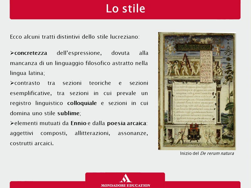Lo stile Ecco alcuni tratti distintivi dello stile lucreziano:  concretezza dell'espressione, dovuta alla mancanza di un linguaggio filosofico astrat