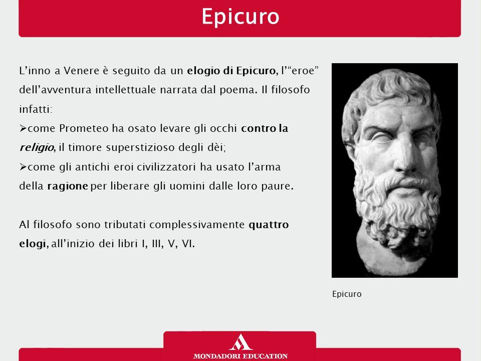 """Epicuro L'inno a Venere è seguito da un elogio di Epicuro, l'""""eroe"""" dell'avventura intellettuale narrata dal poema. Il filosofo infatti:  come Promet"""