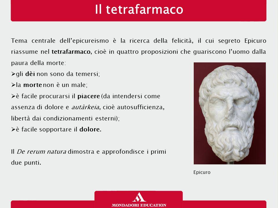 Il tetrafarmaco Tema centrale dell'epicureismo è la ricerca della felicità, il cui segreto Epicuro riassume nel tetrafarmaco, cioè in quattro proposiz