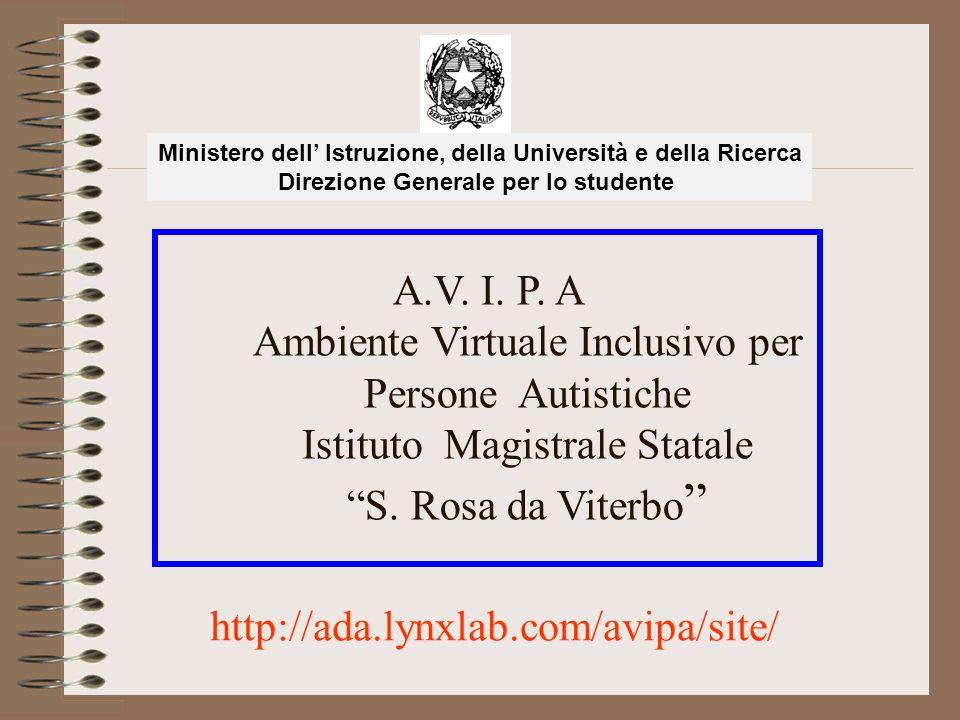 """A.V. I. P. A Ambiente Virtuale Inclusivo per Persone Autistiche Istituto Magistrale Statale """"S. Rosa da Viterbo """" Ministero dell' Istruzione, della Un"""