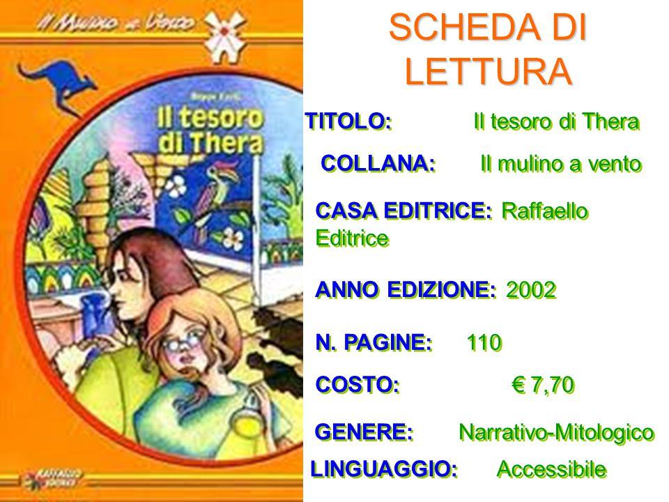 SCHEDA DI LETTURA TITOLO: Il tesoro di Thera COLLANA: Il mulino a vento CASA EDITRICE: Raffaello Editrice ANNO EDIZIONE: 2002 N.