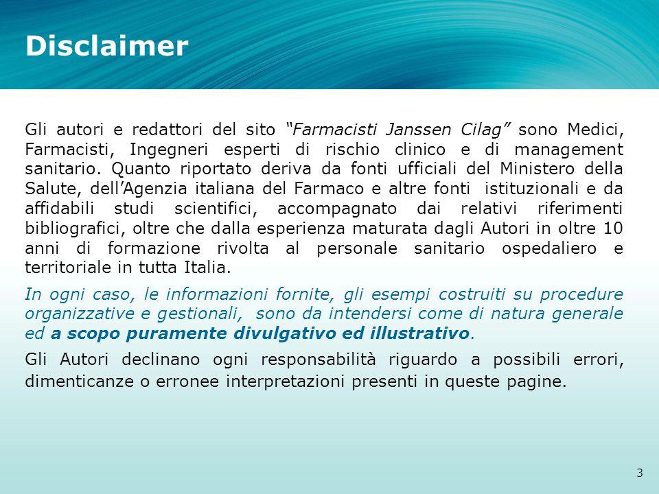 Disclaimer 3 Gli autori e redattori del sito Farmacisti Janssen Cilag sono Medici, Farmacisti, Ingegneri esperti di rischio clinico e di management sanitario.