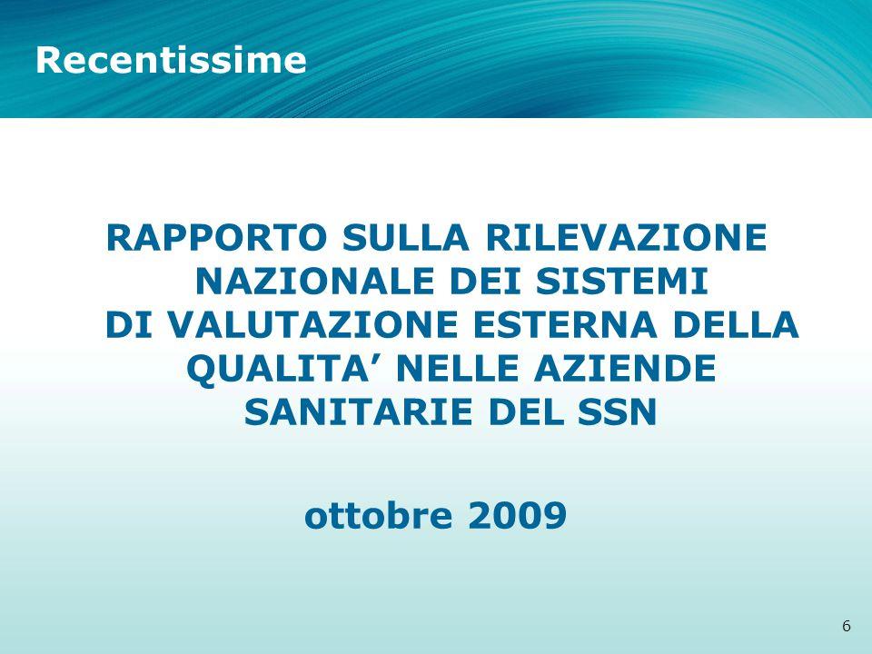 Recentissime 6 RAPPORTO SULLA RILEVAZIONE NAZIONALE DEI SISTEMI DI VALUTAZIONE ESTERNA DELLA QUALITA' NELLE AZIENDE SANITARIE DEL SSN ottobre 2009