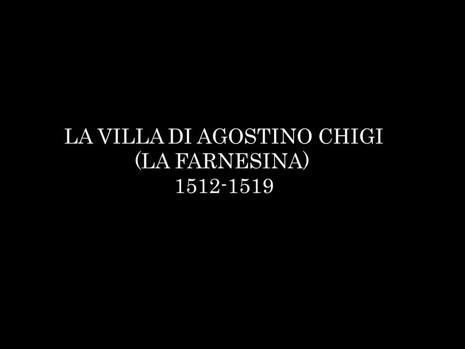 LA VILLA DI AGOSTINO CHIGI (LA FARNESINA) 1512-1519