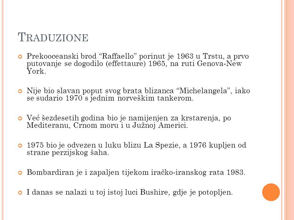 T RADUZIONE Prekooceanski brod Raffaello porinut je 1963 u Trstu, a prvo putovanje se dogodilo (effettaure) 1965, na ruti Genova-New York.