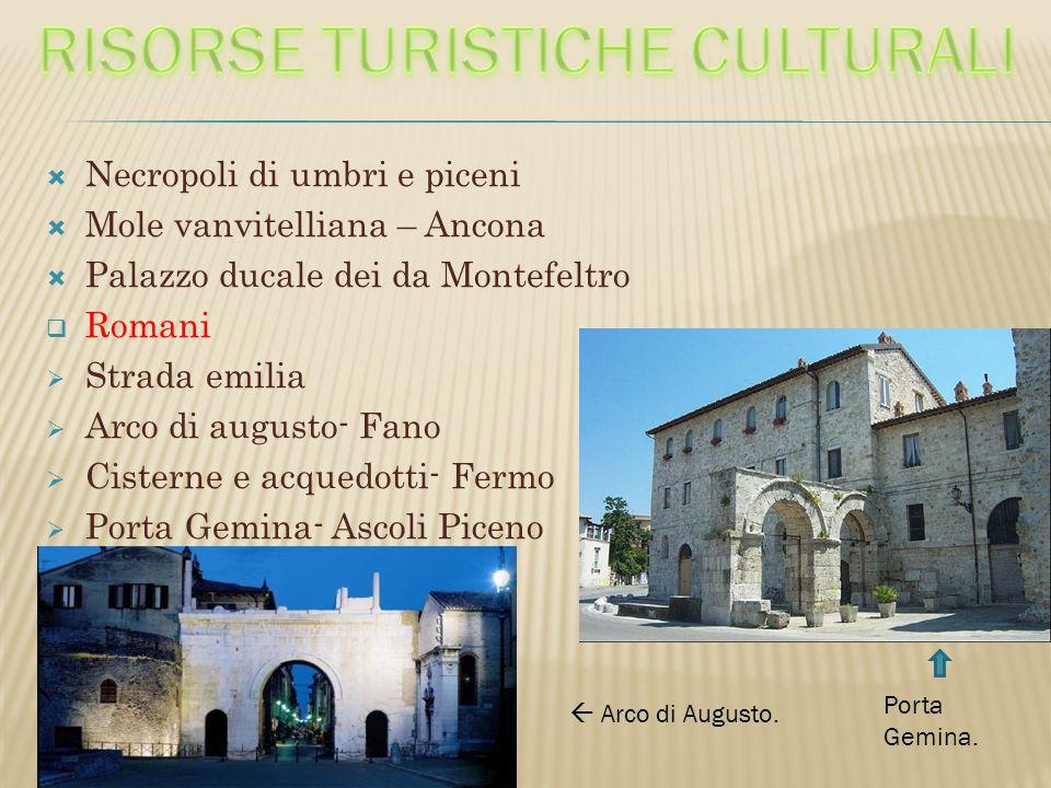  Necropoli di umbri e piceni  Mole vanvitelliana – Ancona  Palazzo ducale dei da Montefeltro  Romani  Strada emilia  Arco di augusto- Fano  Cis