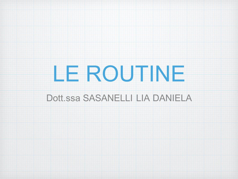 LE ROUTINE Dott.ssa SASANELLI LIA DANIELA