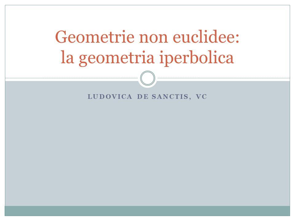 LUDOVICA DE SANCTIS, VC Geometrie non euclidee: la geometria iperbolica