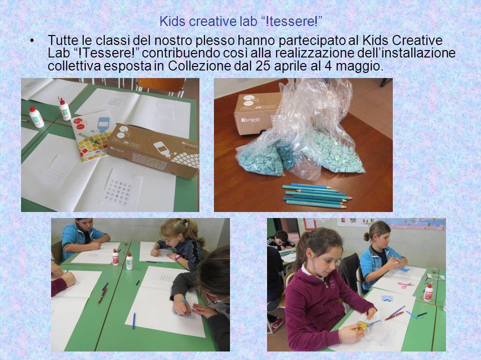 """Kids creative lab """"!tessere!"""" Tutte le classi del nostro plesso hanno partecipato al Kids Creative Lab """"!Tessere!"""" contribuendo così alla realizzazion"""