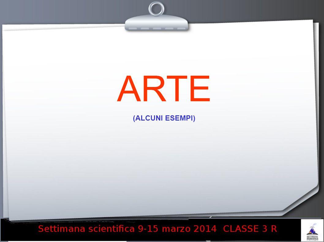 ARTE (ALCUNI ESEMPI)