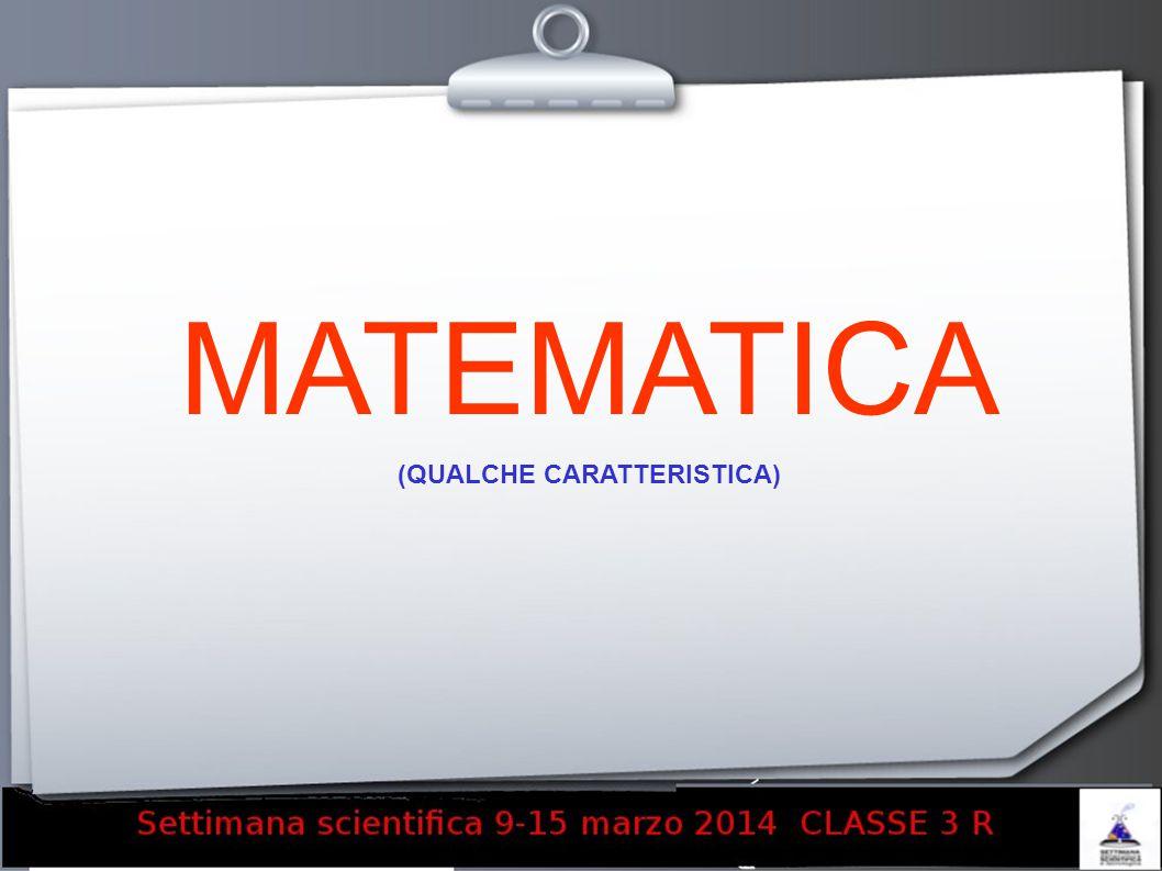 MATEMATICA (QUALCHE CARATTERISTICA)