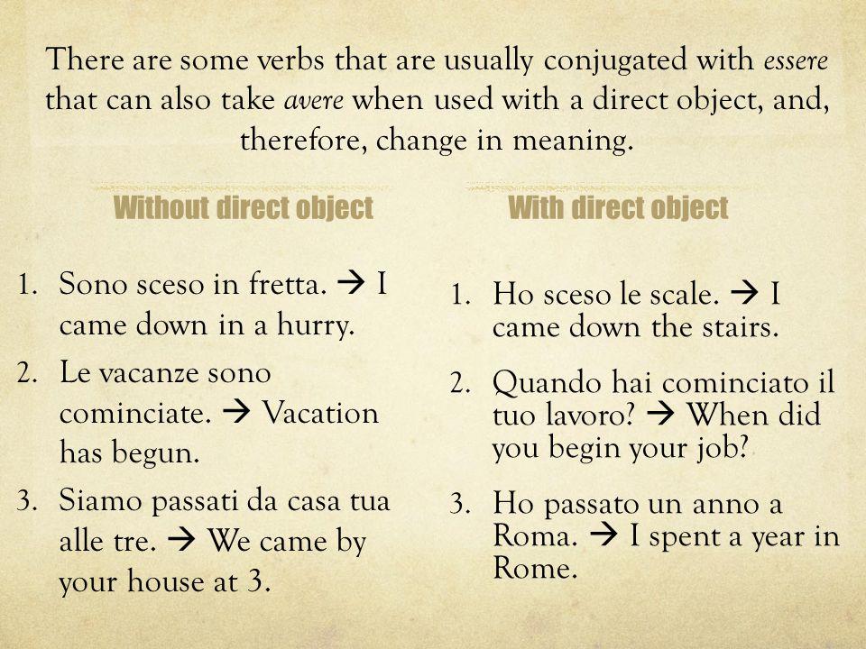 Without direct object 1.Maria non è cambiata affatto in tre anni.
