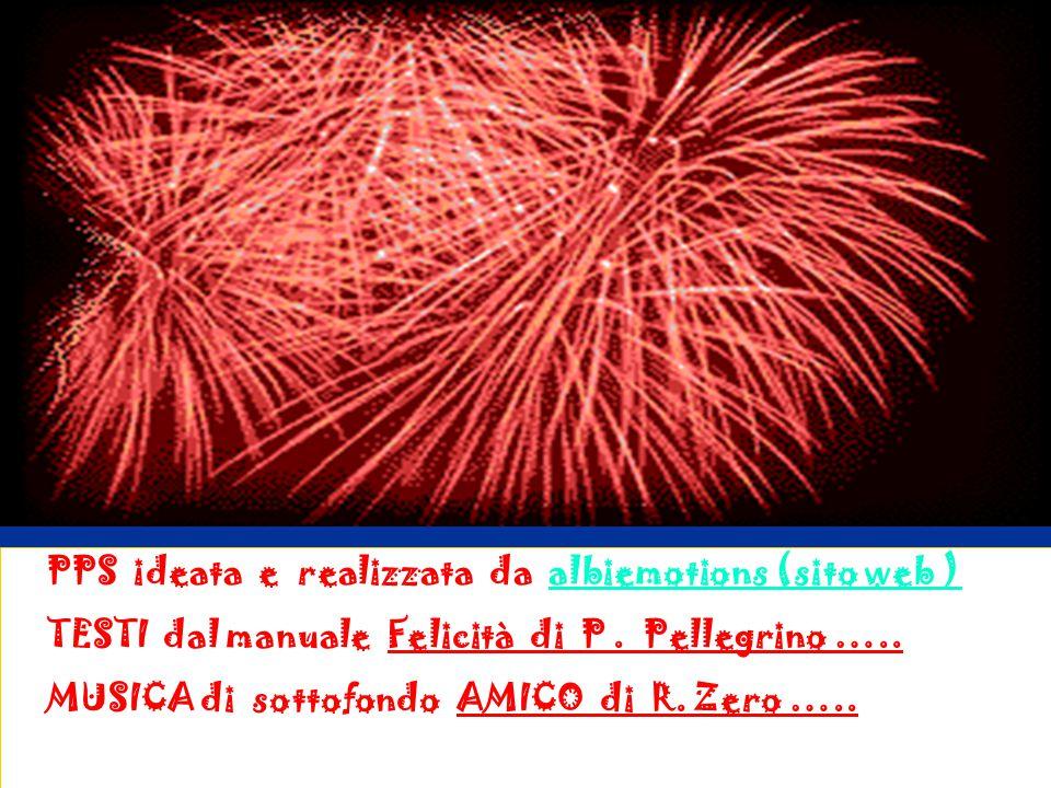 PPS ideata e realizzata da albiemotions (sito web ) TESTI dal manuale Felicità di P. Pellegrino ….. MUSICA di sottofondo AMICO di R. Zero …..