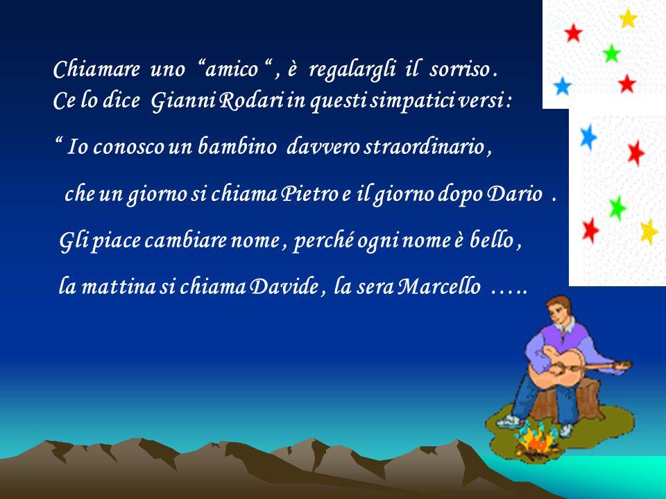 """Chiamare uno """"amico """", è regalargli il sorriso. Ce lo dice Gianni Rodari in questi simpatici versi : """" Io conosco un bambino davvero straordinario, ch"""