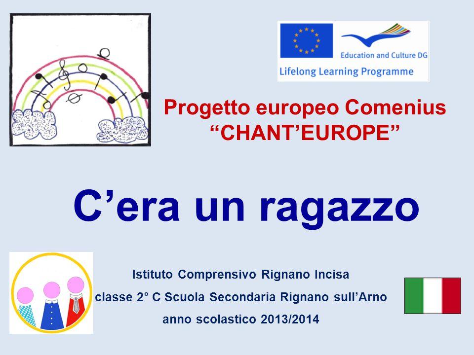 C'era un ragazzo Progetto europeo Comenius CHANT'EUROPE Istituto Comprensivo Rignano Incisa classe 2° C Scuola Secondaria Rignano sull'Arno anno scolastico 2013/2014