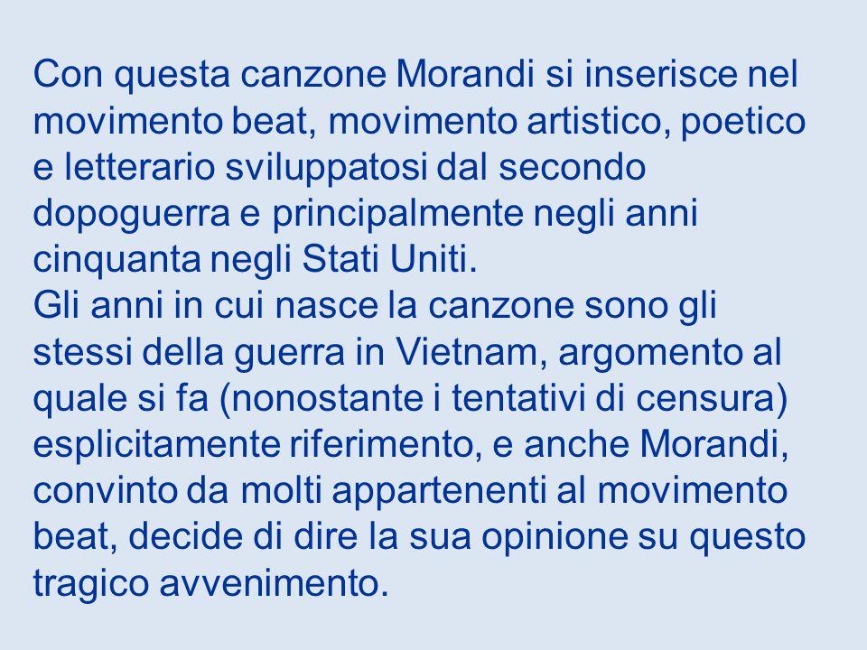 Con questa canzone Morandi si inserisce nel movimento beat, movimento artistico, poetico e letterario sviluppatosi dal secondo dopoguerra e principalmente negli anni cinquanta negli Stati Uniti.