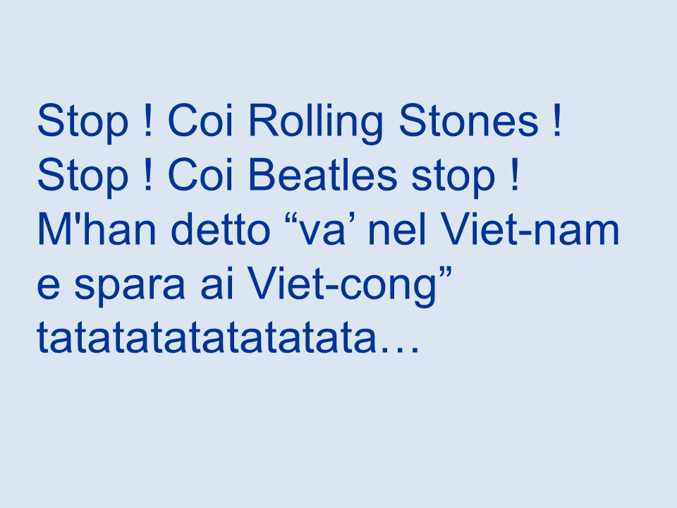 Stop .Coi Rolling Stones . Stop . Coi Beatles stop .