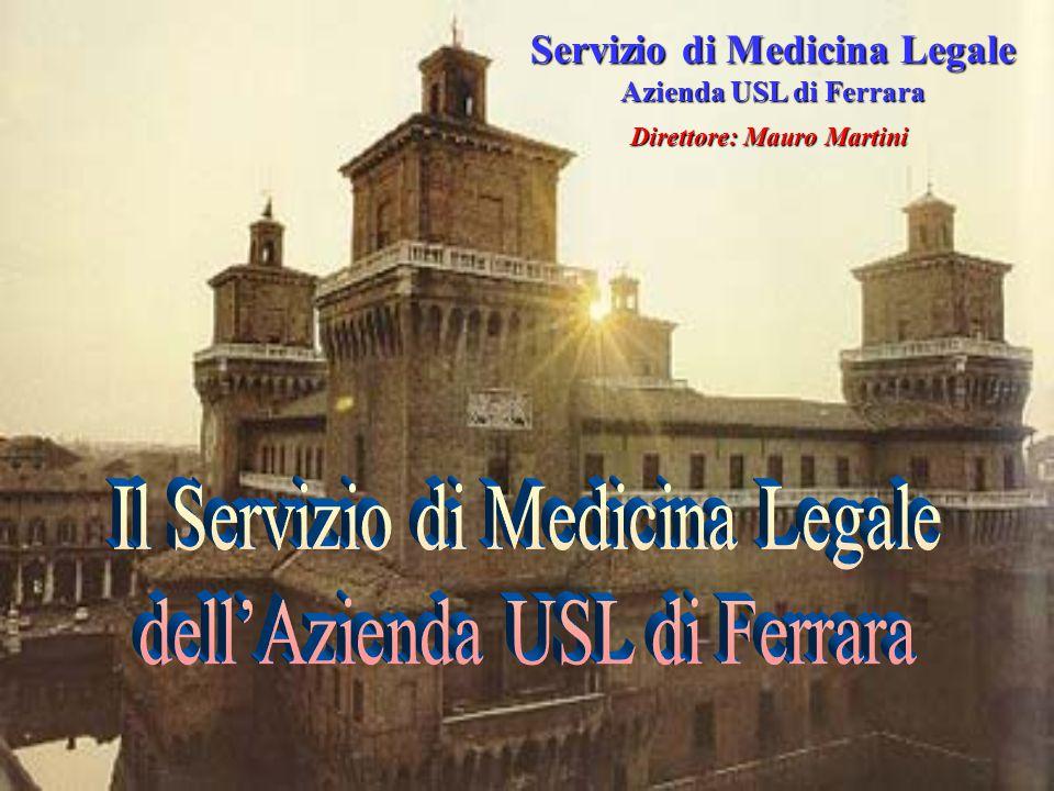 Servizio di Medicina Legale Azienda USL di Ferrara Direttore: Mauro Martini