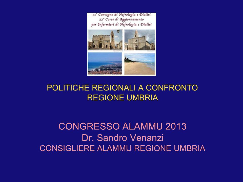 POLITICHE REGIONALI A CONFRONTO REGIONE UMBRIA CONGRESSO ALAMMU 2013 Dr. Sandro Venanzi CONSIGLIERE ALAMMU REGIONE UMBRIA