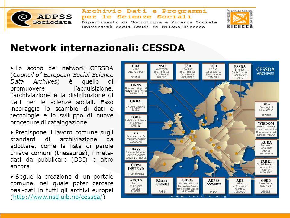 Network internazionali: CESSDA Lo scopo del network CESSDA (Council of European Social Science Data Archives) è quello di promuovere l'acquisizione, l'archiviazione e la distribuzione di dati per le scienze sociali.