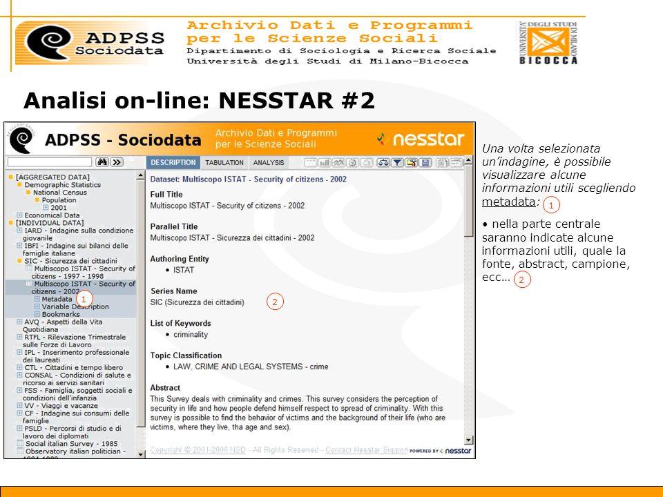 Analisi on-line: NESSTAR #2 Una volta selezionata un'indagine, è possibile visualizzare alcune informazioni utili scegliendo metadata: nella parte centrale saranno indicate alcune informazioni utili, quale la fonte, abstract, campione, ecc… 1 2 2 1