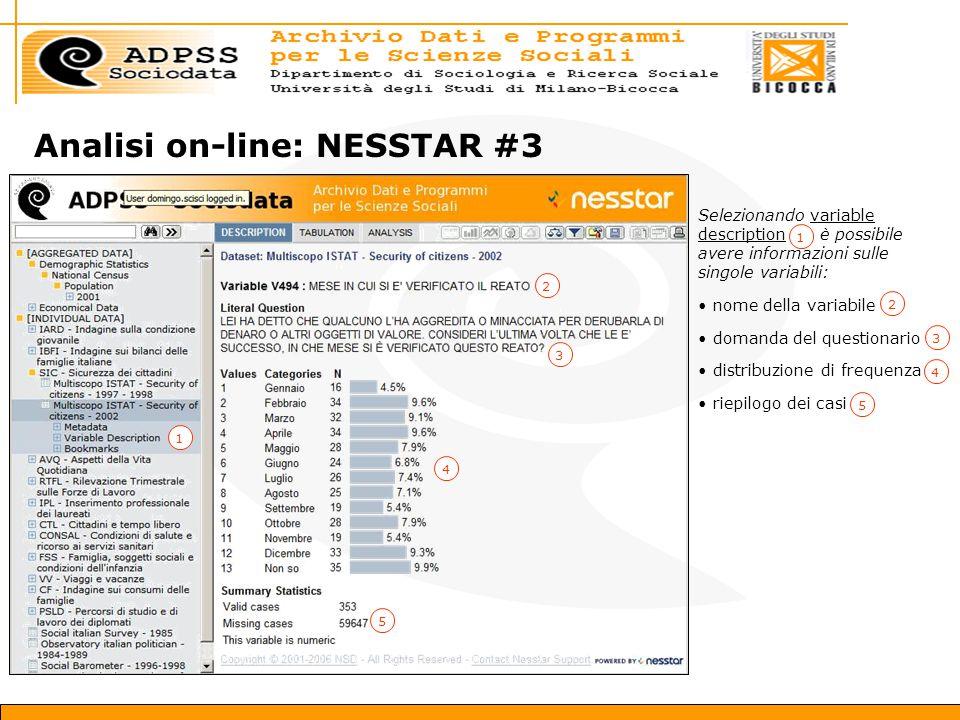 Analisi on-line: NESSTAR #3 Selezionando variable description è possibile avere informazioni sulle singole variabili: nome della variabile domanda del questionario distribuzione di frequenza riepilogo dei casi 1 22 1 334455