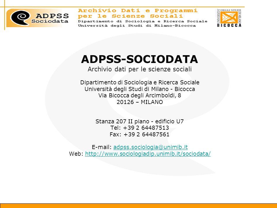 ADPSS-SOCIODATA Archivio dati per le scienze sociali Dipartimento di Sociologia e Ricerca Sociale Università degli Studi di Milano - Bicocca Via Bicocca degli Arcimboldi, 8 20126 – MILANO Stanza 207 II piano - edificio U7 Tel: +39 2 64487513 Fax: +39 2 64487561 E-mail: adpss.sociologia@unimib.itadpss.sociologia@unimib.it Web: http://www.sociologiadip.unimib.it/sociodata/http://www.sociologiadip.unimib.it/sociodata/