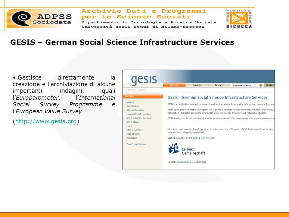 GESIS – German Social Science Infrastructure Services Gestisce direttamente la creazione e l'archiviazione di alcune importanti indagini, quali l'Eurobarometer, l'International Social Survey Programme e l'European Value Survey (http://www.gesis.org)http://www.gesis.org
