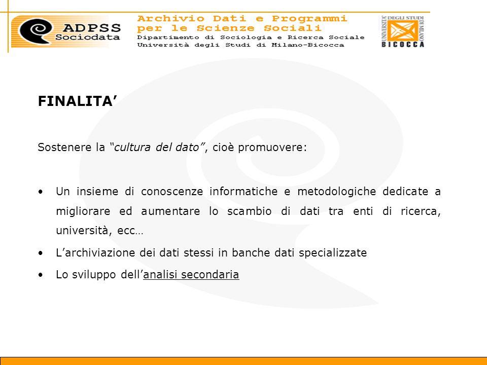 FINALITA' Sostenere la cultura del dato , cioè promuovere: Un insieme di conoscenze informatiche e metodologiche dedicate a migliorare ed aumentare lo scambio di dati tra enti di ricerca, università, ecc… L'archiviazione dei dati stessi in banche dati specializzate Lo sviluppo dell'analisi secondaria