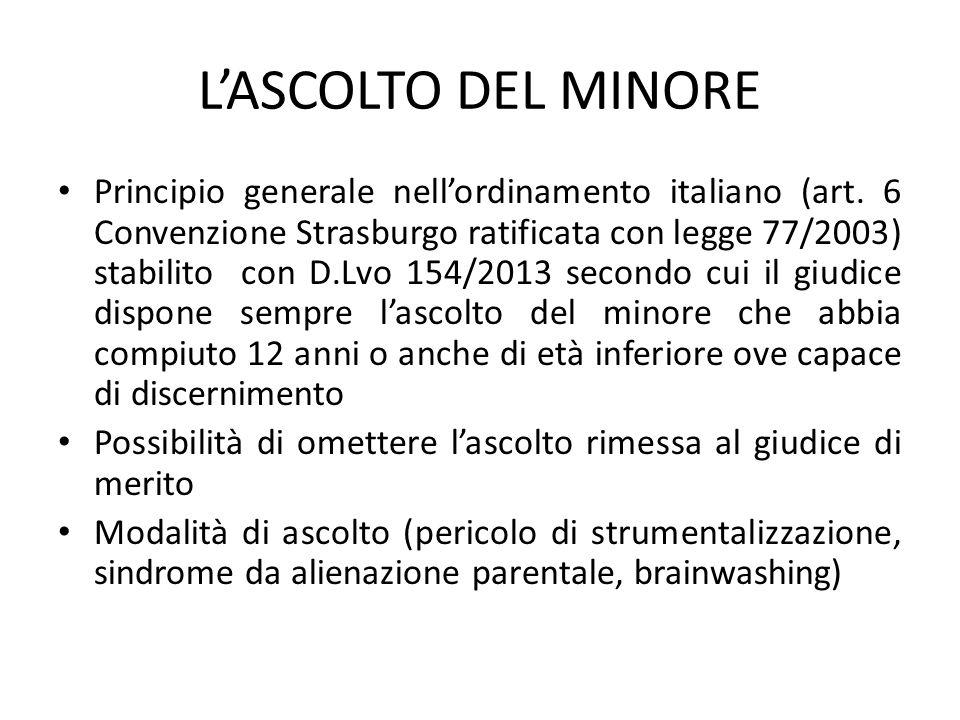 L'ASCOLTO DEL MINORE Principio generale nell'ordinamento italiano (art.