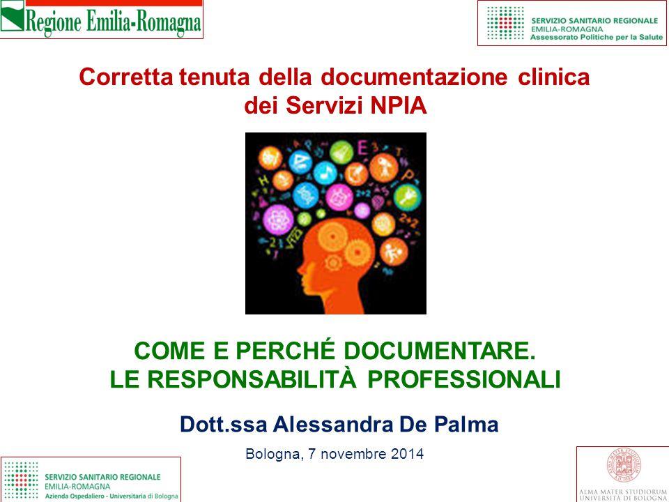 Corretta tenuta della documentazione clinica dei Servizi NPIA COME E PERCHÉ DOCUMENTARE. LE RESPONSABILITÀ PROFESSIONALI Bologna, 7 novembre 2014 Dott