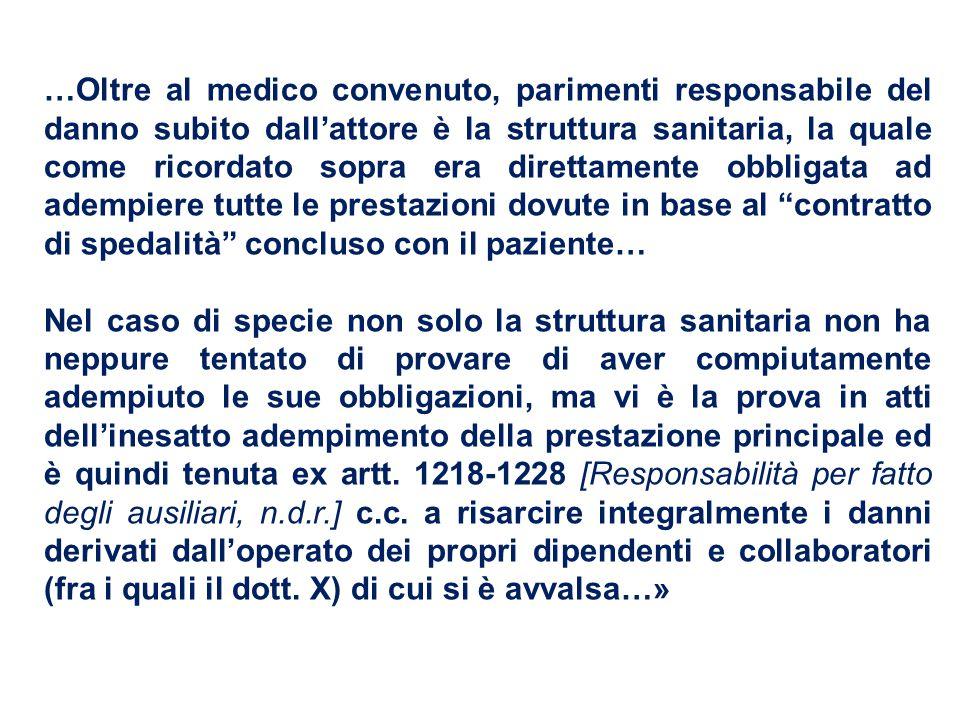 …Oltre al medico convenuto, parimenti responsabile del danno subito dall'attore è la struttura sanitaria, la quale come ricordato sopra era direttamen