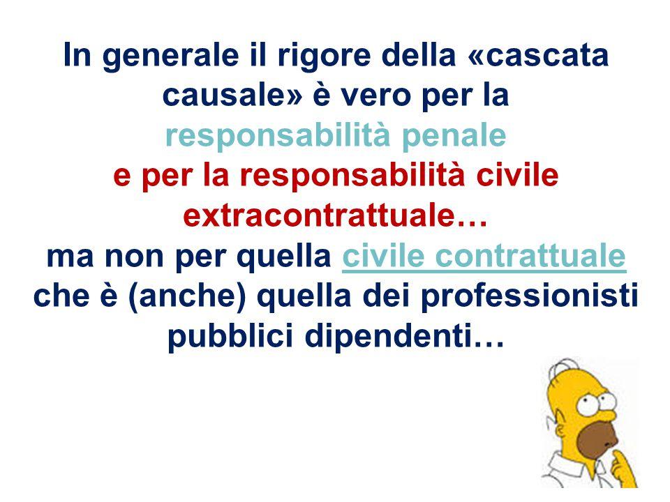 In generale il rigore della «cascata causale» è vero per la responsabilità penale e per la responsabilità civile extracontrattuale… ma non per quella