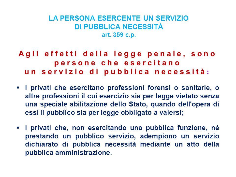 Agli effetti della legge penale, sono persone che esercitano un servizio di pubblica necessità :  I privati che esercitano professioni forensi o sani