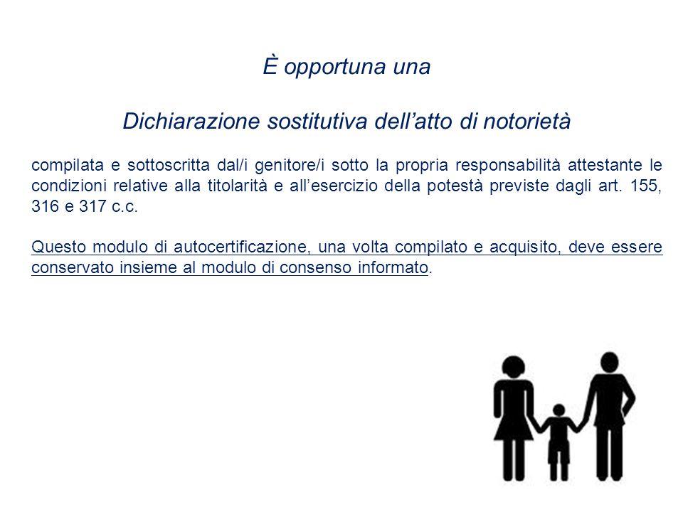 È opportuna una Dichiarazione sostitutiva dell'atto di notorietà compilata e sottoscritta dal/i genitore/i sotto la propria responsabilità attestante