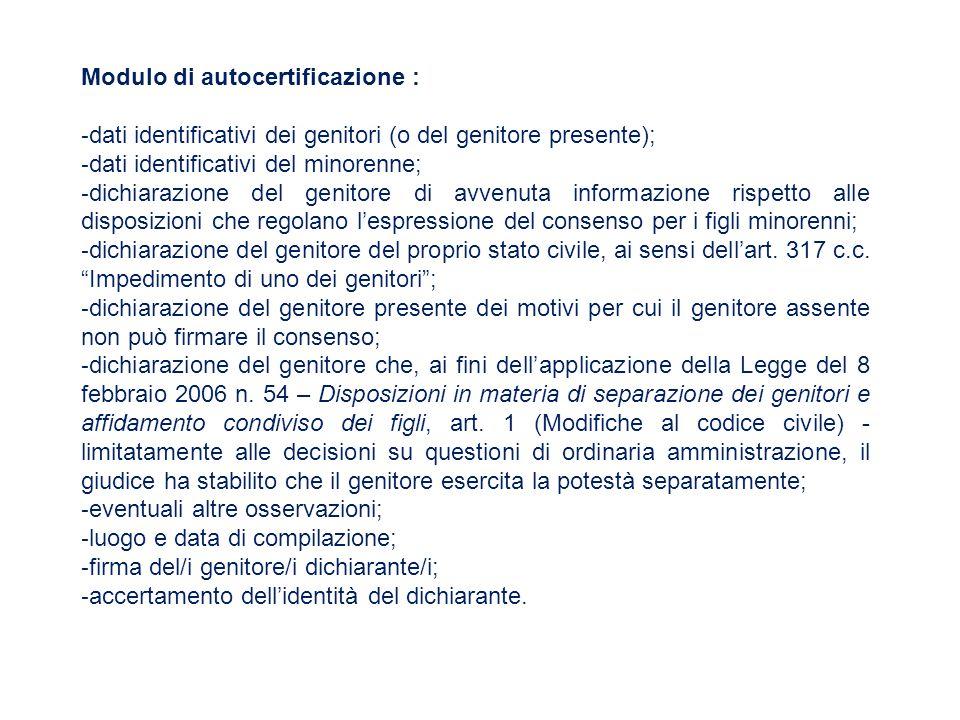 Modulo di autocertificazione : - dati identificativi dei genitori (o del genitore presente); - dati identificativi del minorenne; - dichiarazione del