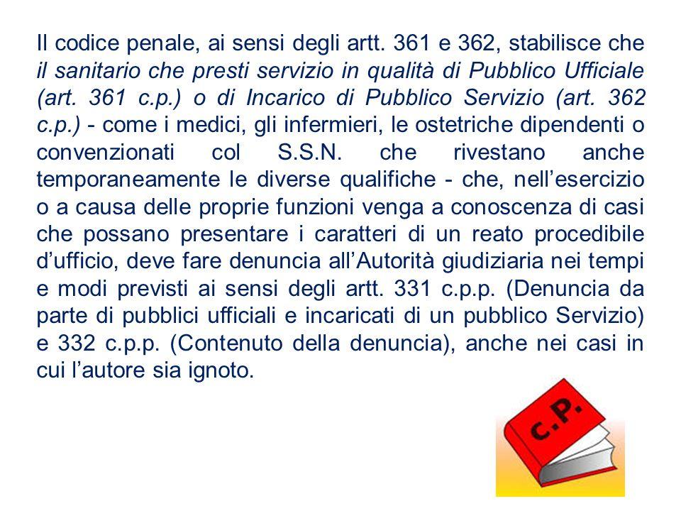 Il codice penale, ai sensi degli artt. 361 e 362, stabilisce che il sanitario che presti servizio in qualità di Pubblico Ufficiale (art. 361 c.p.) o d