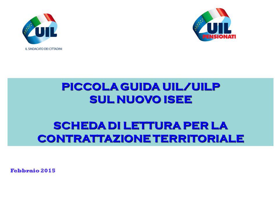 PICCOLA GUIDA UIL/UILP SUL NUOVO ISEE SCHEDA DI LETTURA PER LA CONTRATTAZIONE TERRITORIALE Febbraio 2015