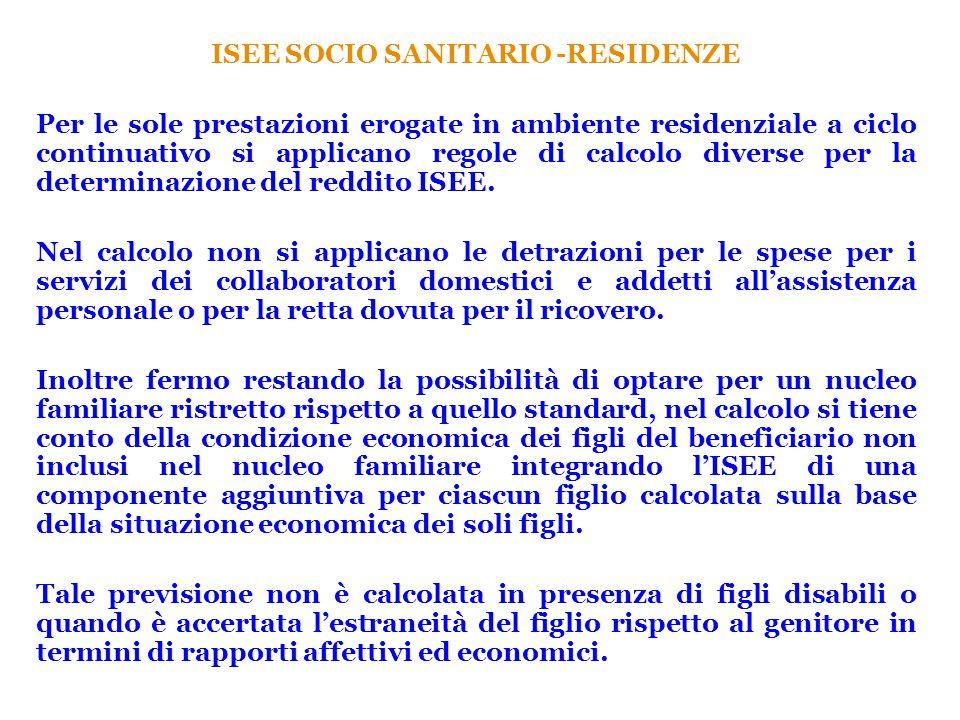 ISEE SOCIO SANITARIO -RESIDENZE Per le sole prestazioni erogate in ambiente residenziale a ciclo continuativo si applicano regole di calcolo diverse p